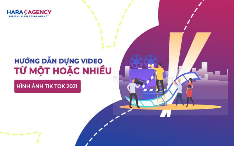 Huong dan dung video tu mot hoac nhieu hinh anh Tik tok 2021