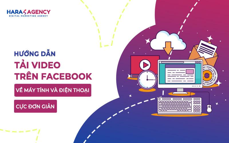 Huong dan tai video tren Facebook ve may tinh va dien thoai cuc don gian